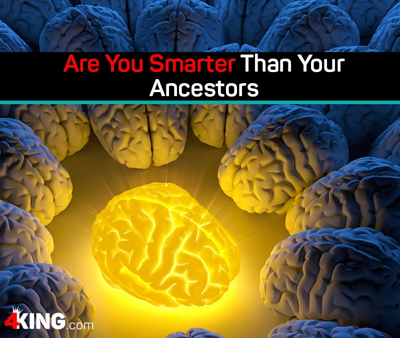 are you smarter than your ancestors