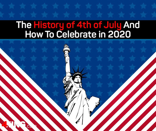 The History of 4th of July And How To Celebrate in 2020