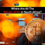Where Are All The Bitcoin ATMs in South Africa?