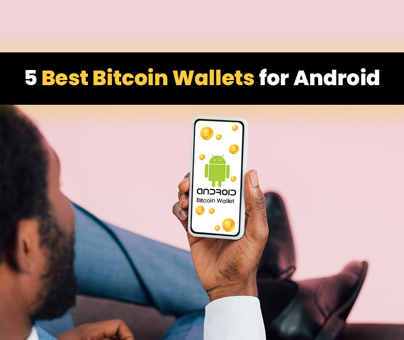 5 Best Bitcoin Wallets for Android