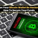 Can Your Bitcoin Wallet Be Hacked? How To Secure Your Funds