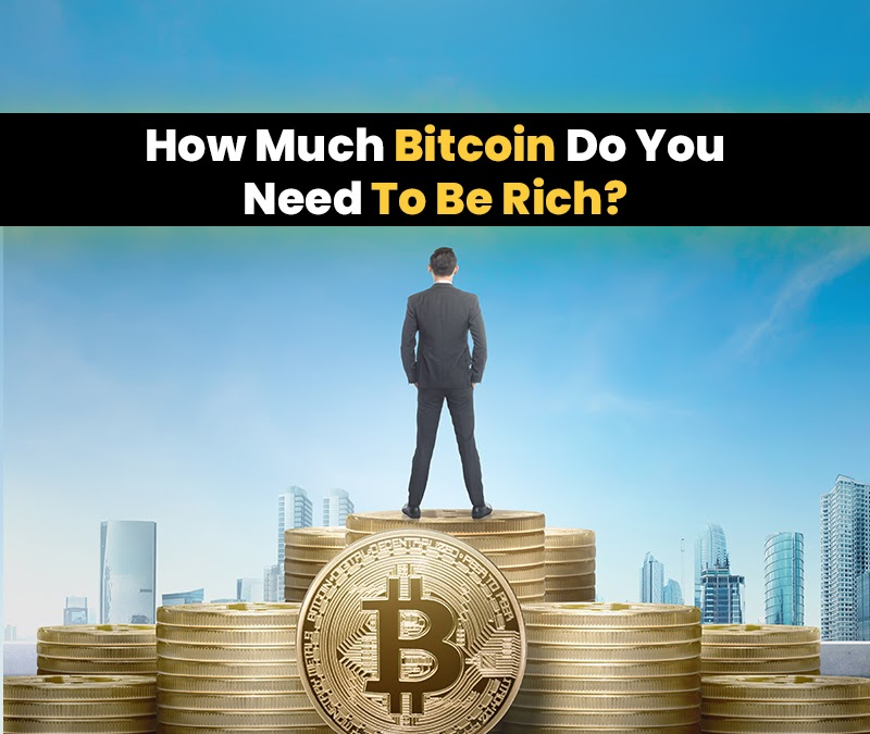 How Much Bitcoin Do You Need To Be Rich?
