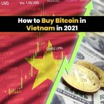 How to Buy Bitcoin in Vietnam in 2021