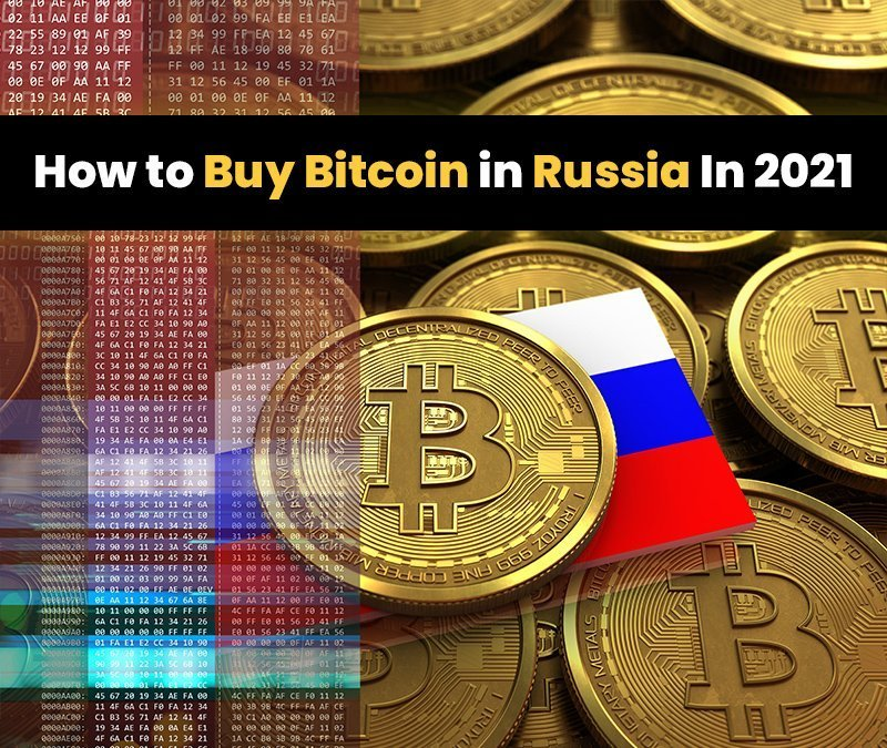 How to Buy Bitcoin in Russia In 2021