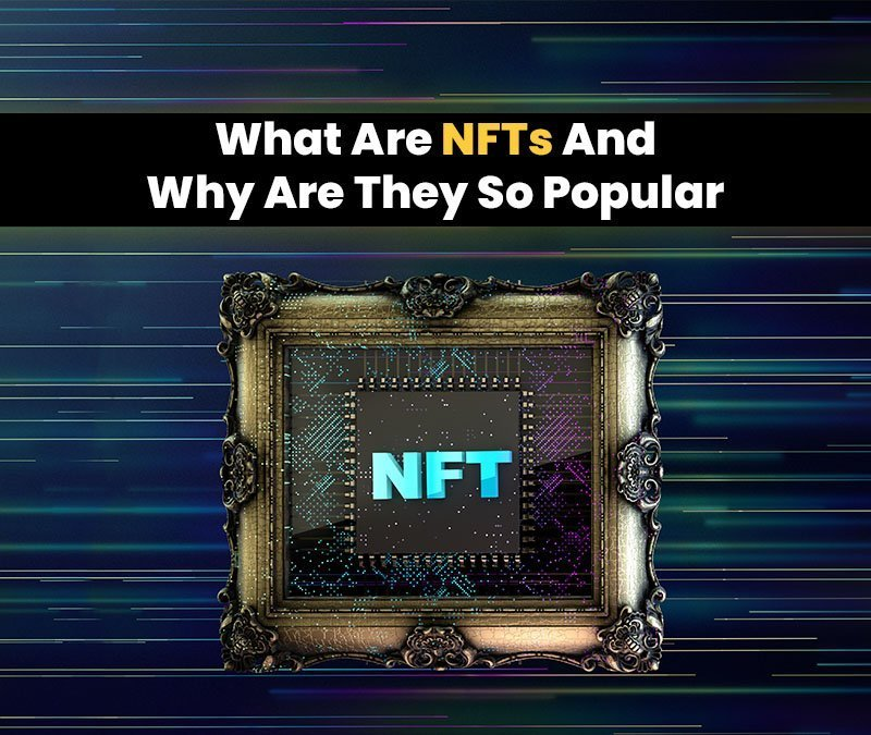What Are NFTs And Why Are They So Popular